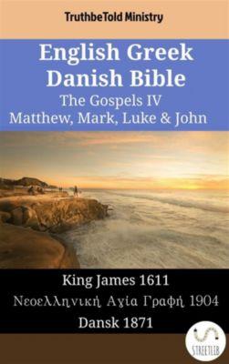 Parallel Bible Halseth English: English Greek Danish Bible - The Gospels IV - Matthew, Mark, Luke & John, Truthbetold Ministry