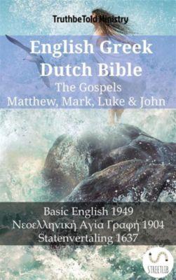 Parallel Bible Halseth English: English Greek Dutch Bible - The Gospels - Matthew, Mark, Luke & John, Truthbetold Ministry