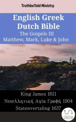 Parallel Bible Halseth English: English Greek Dutch Bible - The Gospels III - Matthew, Mark, Luke & John, Truthbetold Ministry