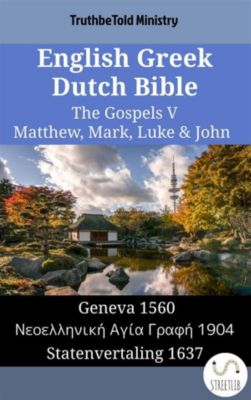 Parallel Bible Halseth English: English Greek Dutch Bible - The Gospels V - Matthew, Mark, Luke & John, Truthbetold Ministry