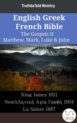 Parallel Bible Halseth English: English Greek French Bible - The Gospels II - Matthew, Mark, Luke & John, Truthbetold Ministry