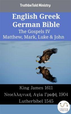Parallel Bible Halseth English: English Greek German Bible - The Gospels IV - Matthew, Mark, Luke & John, Truthbetold Ministry