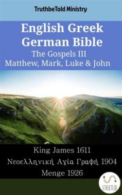 Parallel Bible Halseth English: English Greek German Bible - The Gospels III - Matthew, Mark, Luke & John, Truthbetold Ministry