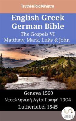 Parallel Bible Halseth English: English Greek German Bible - The Gospels VI - Matthew, Mark, Luke & John, Truthbetold Ministry