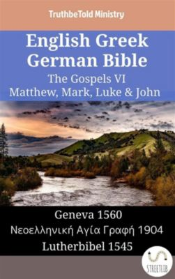 Parallel Bible Halseth English: English Greek German Bible - The Gospels VI - Matthew, Mark, Luke & John, Truthbetold Ministry