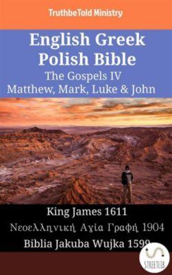 Parallel Bible Halseth English: English Greek Polish Bible - The Gospels IV - Matthew, Mark, Luke & John, Truthbetold Ministry