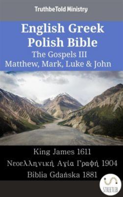 Parallel Bible Halseth English: English Greek Polish Bible - The Gospels III - Matthew, Mark, Luke & John, Truthbetold Ministry