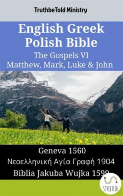 Parallel Bible Halseth English: English Greek Polish Bible - The Gospels VI - Matthew, Mark, Luke & John, Truthbetold Ministry