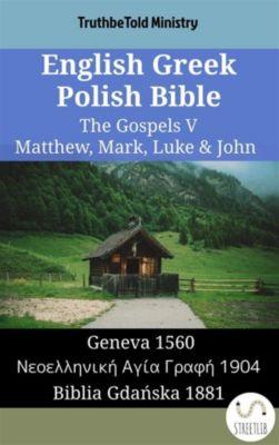 Parallel Bible Halseth English: English Greek Polish Bible - The Gospels V - Matthew, Mark, Luke & John, Truthbetold Ministry