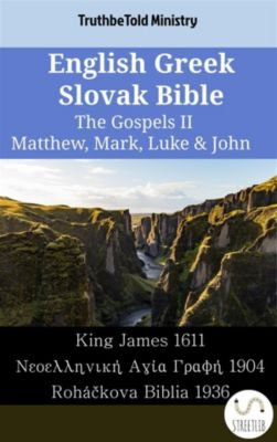 Parallel Bible Halseth English: English Greek Slovak Bible - The Gospels II - Matthew, Mark, Luke & John, Truthbetold Ministry