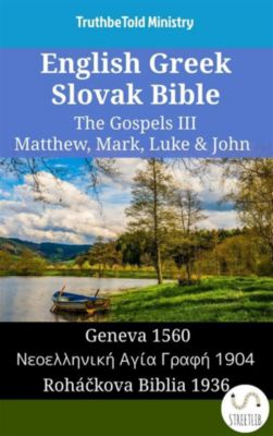 Parallel Bible Halseth English: English Greek Slovak Bible - The Gospels III - Matthew, Mark, Luke & John, Truthbetold Ministry
