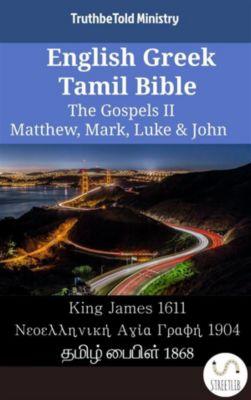 Parallel Bible Halseth English: English Greek Tamil Bible - The Gospels II - Matthew, Mark, Luke & John, Truthbetold Ministry