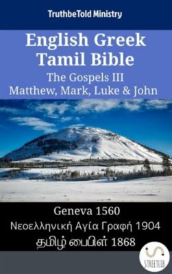 Parallel Bible Halseth English: English Greek Tamil Bible - The Gospels III - Matthew, Mark, Luke & John, Truthbetold Ministry