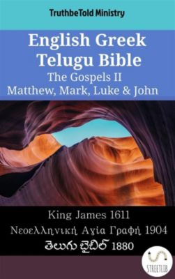 Parallel Bible Halseth English: English Greek Telugu Bible - The Gospels II - Matthew, Mark, Luke & John, Truthbetold Ministry