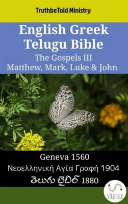 Parallel Bible Halseth English: English Greek Telugu Bible - The Gospels III - Matthew, Mark, Luke & John, Truthbetold Ministry