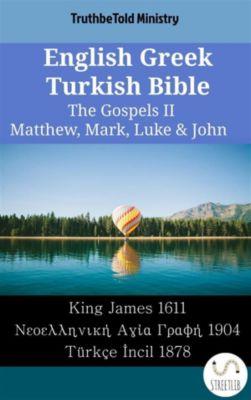 Parallel Bible Halseth English: English Greek Turkish Bible - The Gospels II - Matthew, Mark, Luke & John, Truthbetold Ministry