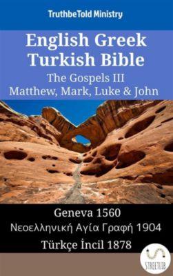 Parallel Bible Halseth English: English Greek Turkish Bible - The Gospels III - Matthew, Mark, Luke & John, Truthbetold Ministry