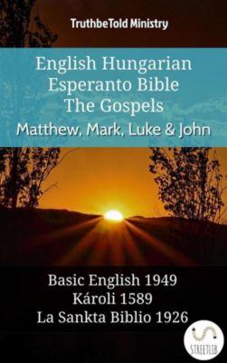Parallel Bible Halseth English: English Hungarian Esperanto Bible - The Gospels - Matthew, Mark, Luke & John, Truthbetold Ministry