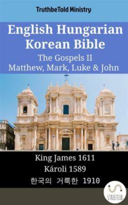 Parallel Bible Halseth English: English Hungarian Korean Bible - The Gospels II - Matthew, Mark, Luke & John, Truthbetold Ministry