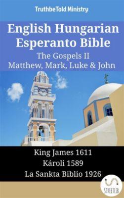 Parallel Bible Halseth English: English Hungarian Esperanto Bible - The Gospels II - Matthew, Mark, Luke & John, Truthbetold Ministry