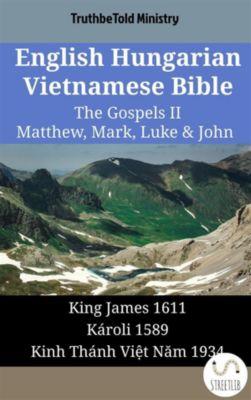 Parallel Bible Halseth English: English Hungarian Vietnamese Bible - The Gospels II - Matthew, Mark, Luke & John, Truthbetold Ministry
