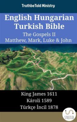 Parallel Bible Halseth English: English Hungarian Turkish Bible - The Gospels II - Matthew, Mark, Luke & John, Truthbetold Ministry
