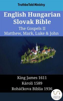Parallel Bible Halseth English: English Hungarian Slovak Bible - The Gospels II - Matthew, Mark, Luke & John, Truthbetold Ministry
