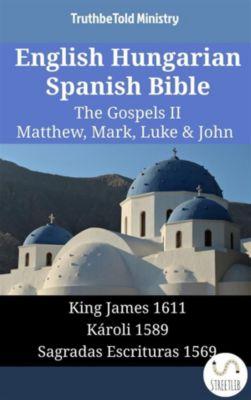 Parallel Bible Halseth English: English Hungarian Spanish Bible - The Gospels II - Matthew, Mark, Luke & John, Truthbetold Ministry