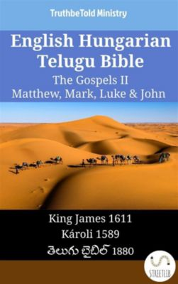 Parallel Bible Halseth English: English Hungarian Telugu Bible - The Gospels II - Matthew, Mark, Luke & John, Truthbetold Ministry