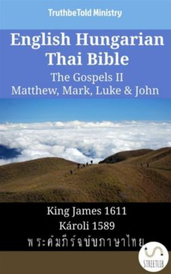 Parallel Bible Halseth English: English Hungarian Thai Bible - The Gospels II - Matthew, Mark, Luke & John, Truthbetold Ministry