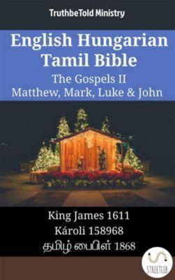 Parallel Bible Halseth English: English Hungarian Tamil Bible - The Gospels II - Matthew, Mark, Luke & John, Truthbetold Ministry