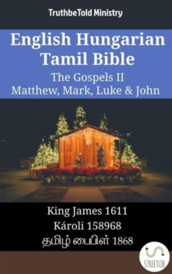 Parallel Bible Halseth English: English Hungarian Tamil Bible - The Gospels II - Matthew, Mark, Luke & John, Truthbetold Ministry
