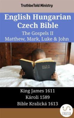 Parallel Bible Halseth English: English Hungarian Czech Bible - The Gospels II - Matthew, Mark, Luke & John, Truthbetold Ministry