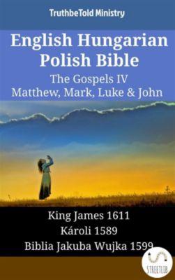 Parallel Bible Halseth English: English Hungarian Polish Bible - The Gospels IV - Matthew, Mark, Luke & John, Truthbetold Ministry