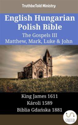 Parallel Bible Halseth English: English Hungarian Polish Bible - The Gospels III - Matthew, Mark, Luke & John, Truthbetold Ministry