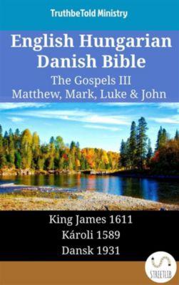 Parallel Bible Halseth English: English Hungarian Danish Bible - The Gospels III - Matthew, Mark, Luke & John, Truthbetold Ministry