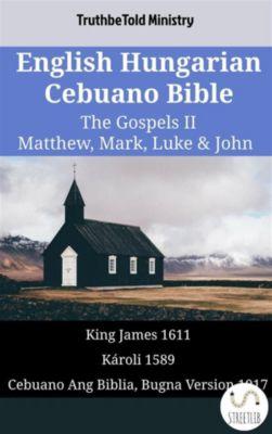 Parallel Bible Halseth English: English Hungarian Cebuano Bible - The Gospels II - Matthew, Mark, Luke & John, Truthbetold Ministry
