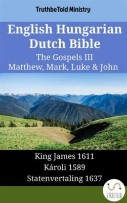 Parallel Bible Halseth English: English Hungarian Dutch Bible - The Gospels III - Matthew, Mark, Luke & John, Truthbetold Ministry
