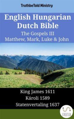 Parallel Bible Halseth English: English Hungarian Dutch Bible - The Gospels III - Matthew, Mark, Luke & John, Truthbetold Ministry