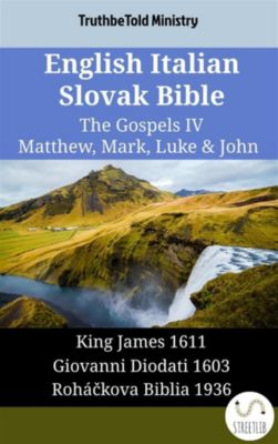 Parallel Bible Halseth English: English Italian Slovak Bible - The Gospels IV - Matthew, Mark, Luke & John, Truthbetold Ministry