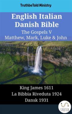 Parallel Bible Halseth English: English Italian Danish Bible - The Gospels V - Matthew, Mark, Luke & John, Truthbetold Ministry