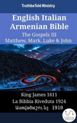 Parallel Bible Halseth English: English Italian Armenian Bible - The Gospels III - Matthew, Mark, Luke & John, Truthbetold Ministry, Bible Society Armenia