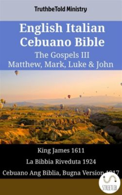 Parallel Bible Halseth English: English Italian Cebuano Bible - The Gospels III - Matthew, Mark, Luke & John, Truthbetold Ministry