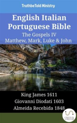 Parallel Bible Halseth English: English Italian Portuguese Bible - The Gospels IV - Matthew, Mark, Luke & John, Truthbetold Ministry