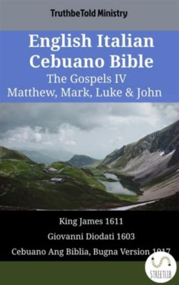 Parallel Bible Halseth English: English Italian Cebuano Bible - The Gospels IV - Matthew, Mark, Luke & John, Truthbetold Ministry