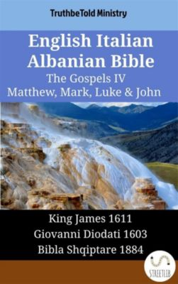Parallel Bible Halseth English: English Italian Albanian Bible - The Gospels IV - Matthew, Mark, Luke & John, Truthbetold Ministry