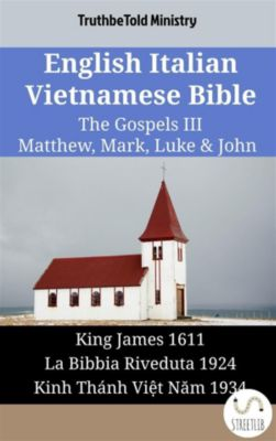 Parallel Bible Halseth English: English Italian Vietnamese Bible - The Gospels III - Matthew, Mark, Luke & John, Truthbetold Ministry