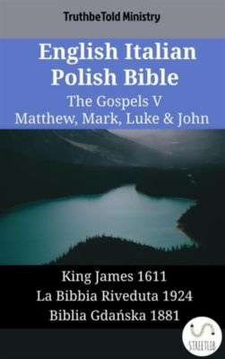 Parallel Bible Halseth English: English Italian Polish Bible - The Gospels V - Matthew, Mark, Luke & John, Truthbetold Ministry