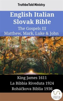 Parallel Bible Halseth English: English Italian Slovak Bible - The Gospels III - Matthew, Mark, Luke & John, Truthbetold Ministry
