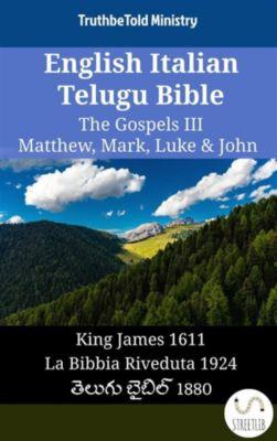 Parallel Bible Halseth English: English Italian Telugu Bible - The Gospels III - Matthew, Mark, Luke & John, Truthbetold Ministry